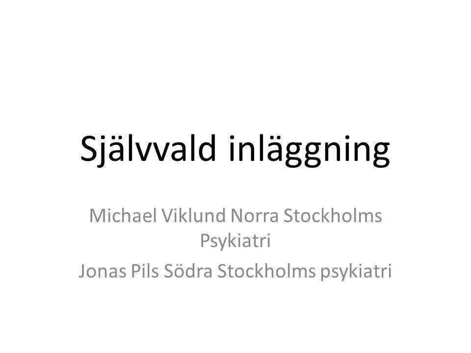 Pilotprojekt självvald inläggning start hösten 2014 Norra Stockholms psykiatri (NSP), avdelning 5 S:t Görans sjukhus Psykiatri Södra Stockholm (PSS), Psykiatrisk vårdenhet Enskede-Årsta-Vantör Stockholms centrum för ätstörningar (SCÄ) (med annan målgrupp)