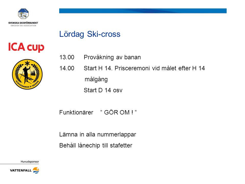 Lördag Ski-cross 13.00Provåkning av banan 14.00Start H 14.