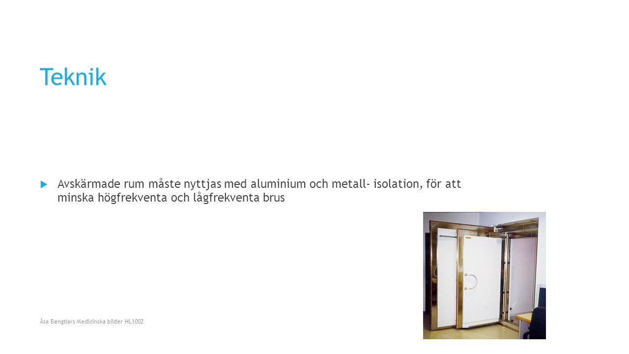 Teknik  Avskärmade rum måste nyttjas med aluminium och metall- isolation, för att minska högfrekventa och lågfrekventa brus Åsa Bengtlars Medicinska