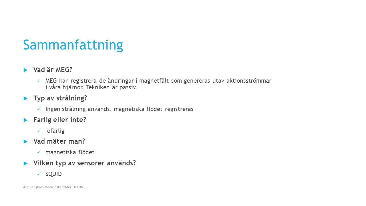 Sammanfattning Åsa Bengtlars Medicinska bilder HL1002  Vad är MEG? MEG kan registrera de ändringar i magnetfält som genereras utav aktionsströmmar i