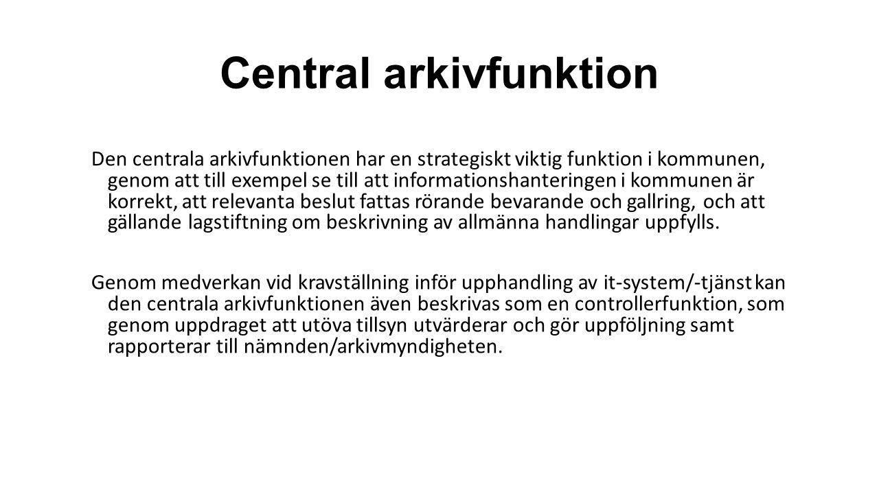 Central arkivfunktion Den centrala arkivfunktionen har en strategiskt viktig funktion i kommunen, genom att till exempel se till att informationshante