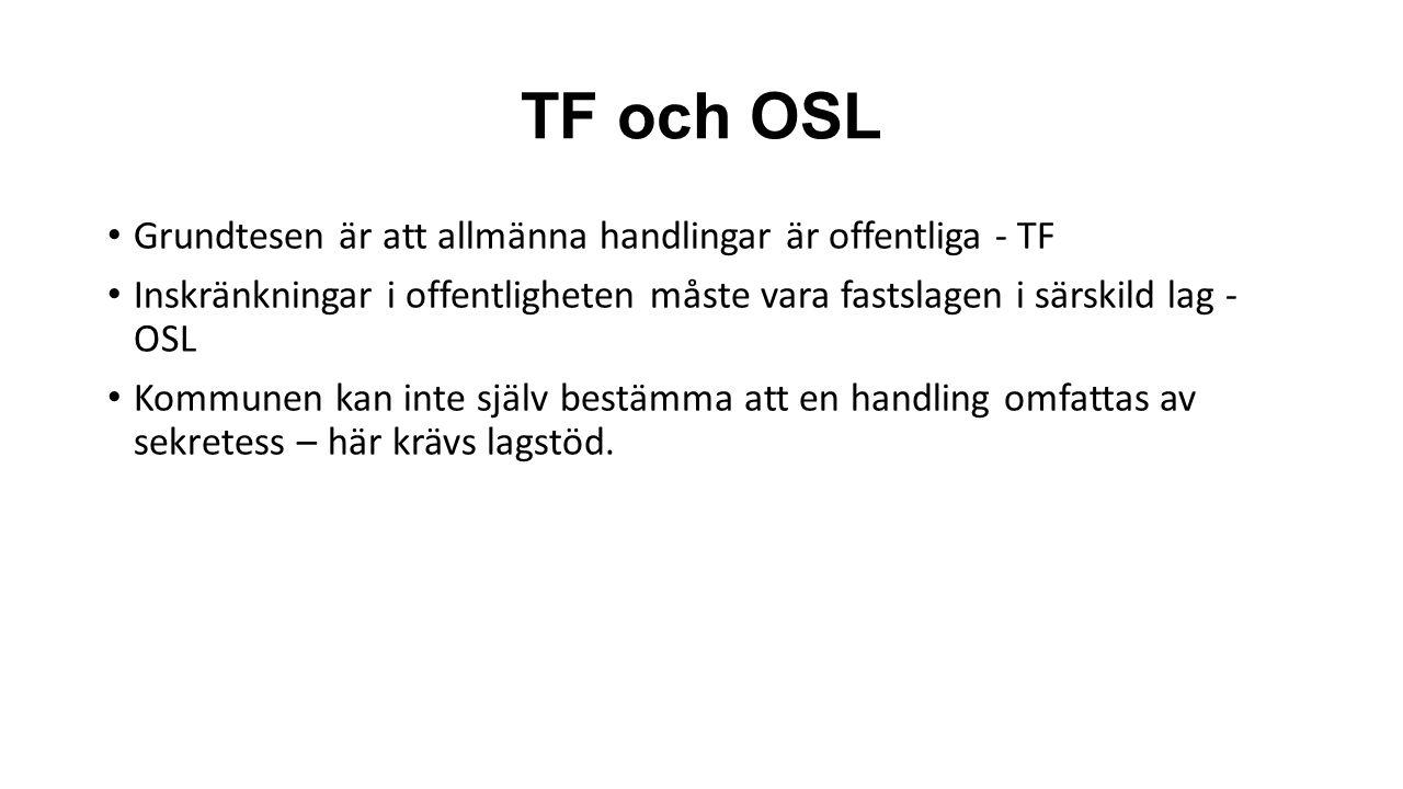 TF och OSL Grundtesen är att allmänna handlingar är offentliga - TF Inskränkningar i offentligheten måste vara fastslagen i särskild lag - OSL Kommune