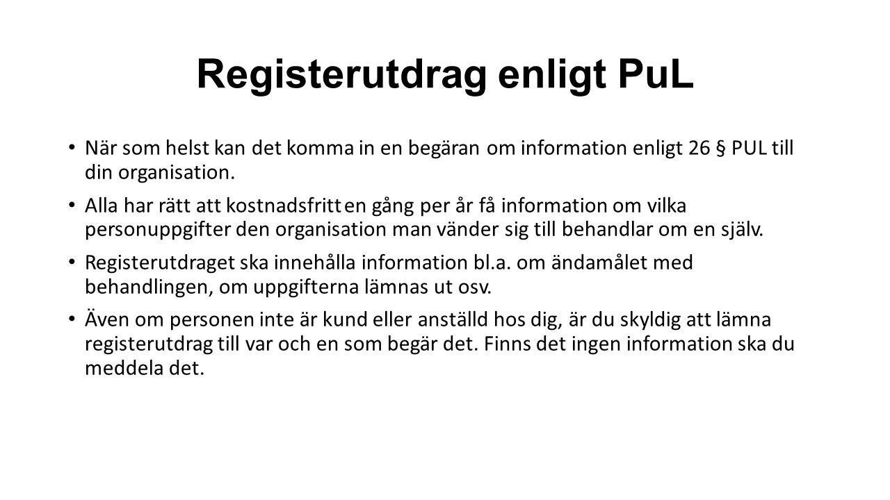 Registerutdrag enligt PuL När som helst kan det komma in en begäran om information enligt 26 § PUL till din organisation. Alla har rätt att kostnadsfr