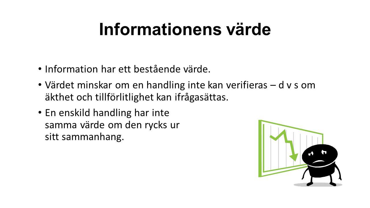 Informationens värde Information har ett bestående värde. Värdet minskar om en handling inte kan verifieras – d v s om äkthet och tillförlitlighet kan