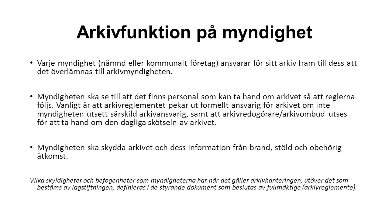 Arkivfunktion på myndighet Varje myndighet (nämnd eller kommunalt företag) ansvarar för sitt arkiv fram till dess att det överlämnas till arkivmyndigh