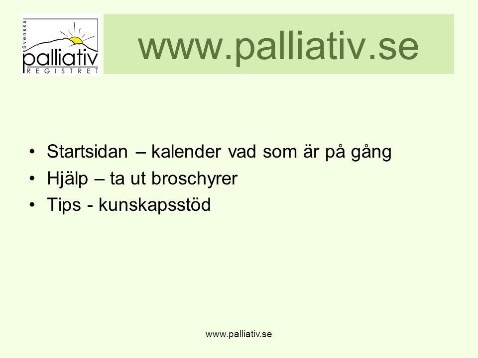 www.palliativ.se Startsidan – kalender vad som är på gång Hjälp – ta ut broschyrer Tips - kunskapsstöd www.palliativ.se