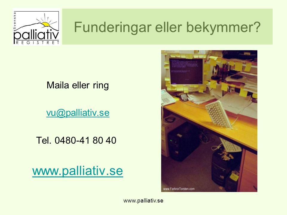 Funderingar eller bekymmer Maila eller ring vu@palliativ.se Tel. 0480-41 80 40 www.palliativ.se