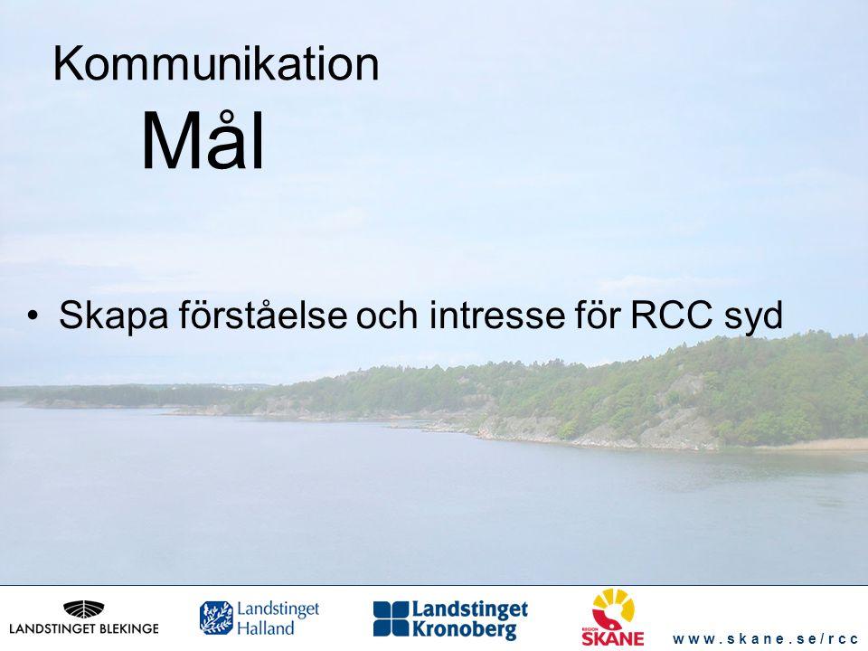 w w w. s k a n e. s e / r c c Skapa förståelse och intresse för RCC syd Kommunikation Mål