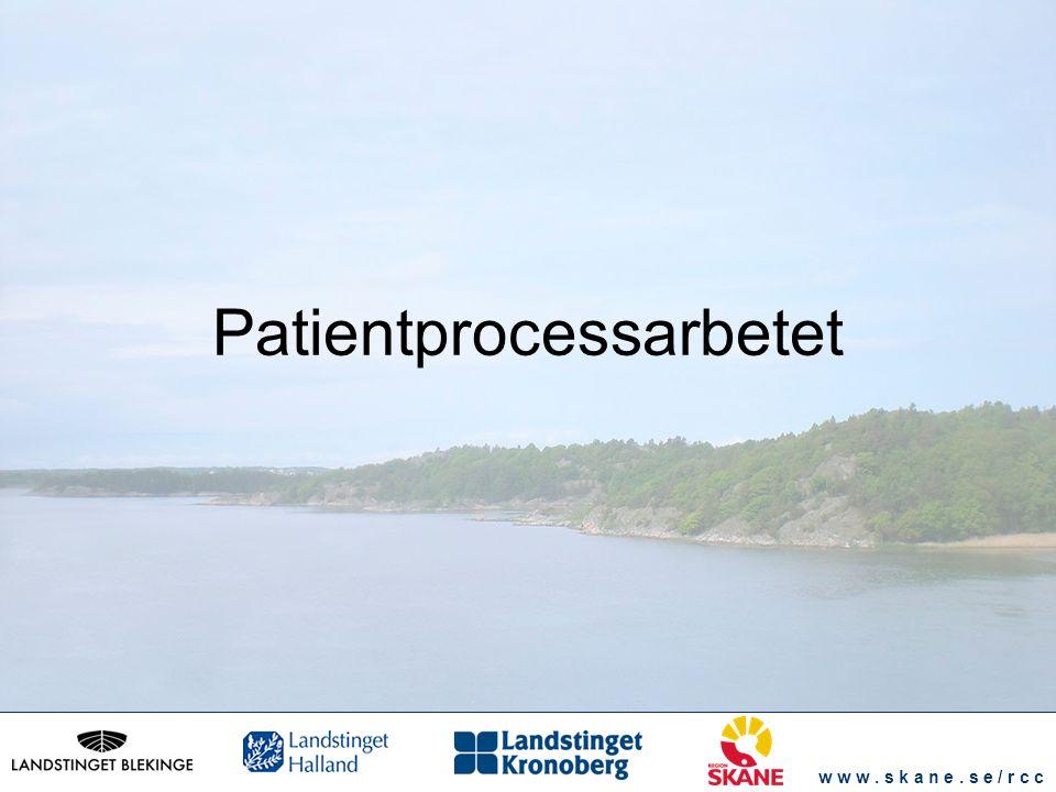 w w w. s k a n e. s e / r c c Patientprocessarbetet