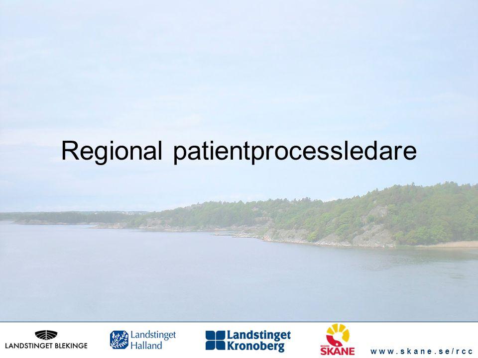 w w w. s k a n e. s e / r c c Regional patientprocessledare