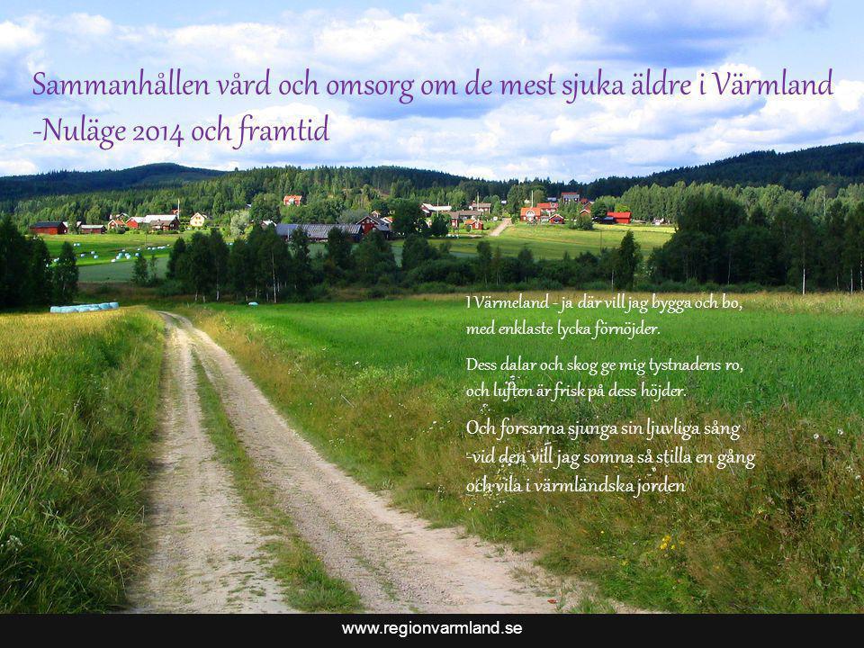 www.regionvarmland.se Bättre liv för sjuka äldre i Värmland Sammanhållen vård och omsorg om de mest sjuka äldre Nationell satsning 2010-2014 4,3 miljarder Prestationsersättning