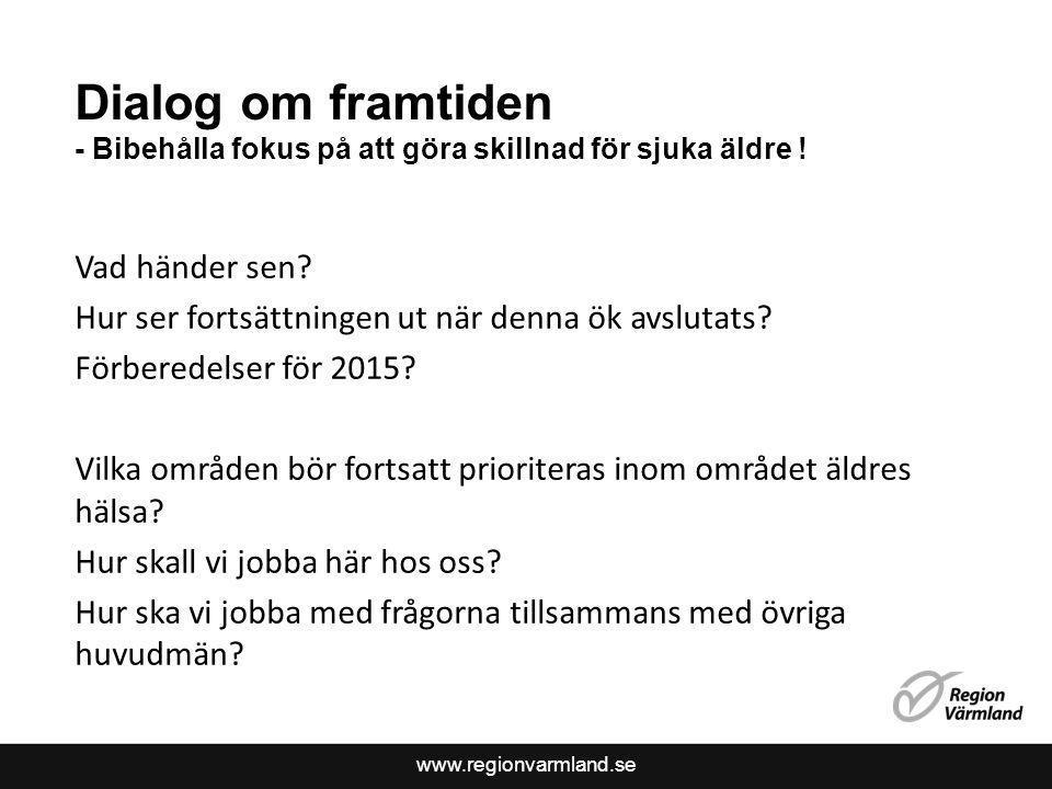 www.regionvarmland.se Dialog om framtiden - Bibehålla fokus på att göra skillnad för sjuka äldre ! Vad händer sen? Hur ser fortsättningen ut när denna
