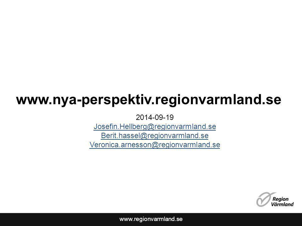 www.regionvarmland.se www.nya-perspektiv.regionvarmland.se 2014-09-19 Josefin.Hellberg@regionvarmland.se Berit.hassel@regionvarmland.se Veronica.arnes