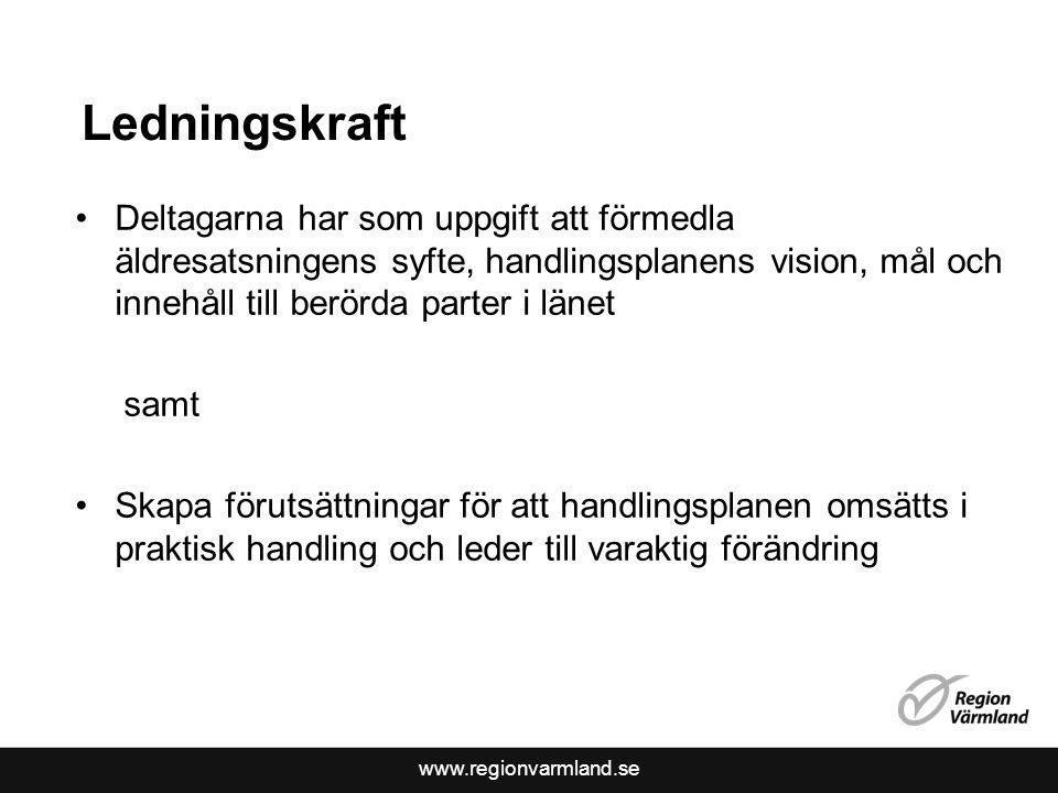 www.regionvarmland.se Ledningskraft Deltagarna har som uppgift att förmedla äldresatsningens syfte, handlingsplanens vision, mål och innehåll till ber