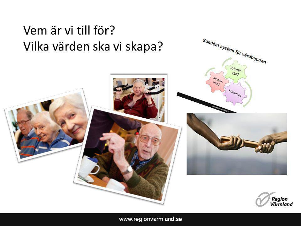 www.regionvarmland.se Vem är vi till för? Vilka värden ska vi skapa? Sammanhållen vård och omsorg – ett sömlöst system