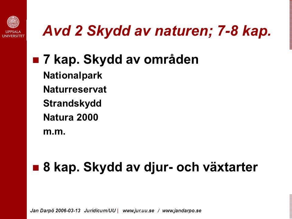 Jan Darpö 2006-03-13 Juridicum/UU | www.jur.uu.se / www.jandarpo.se Avd 2 Skydd av naturen; 7-8 kap.