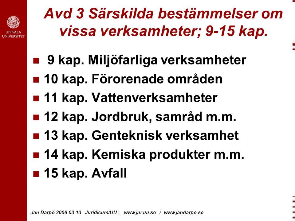 Jan Darpö 2006-03-13 Juridicum/UU | www.jur.uu.se / www.jandarpo.se Avd 3 Särskilda bestämmelser om vissa verksamheter; 9-15 kap.