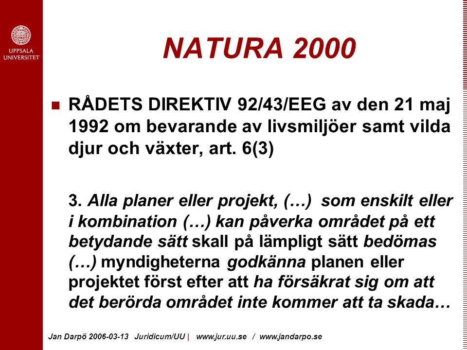 Jan Darpö 2006-03-13 Juridicum/UU | www.jur.uu.se / www.jandarpo.se NATURA 2000 RÅDETS DIREKTIV 92/43/EEG av den 21 maj 1992 om bevarande av livsmiljöer samt vilda djur och växter, art.