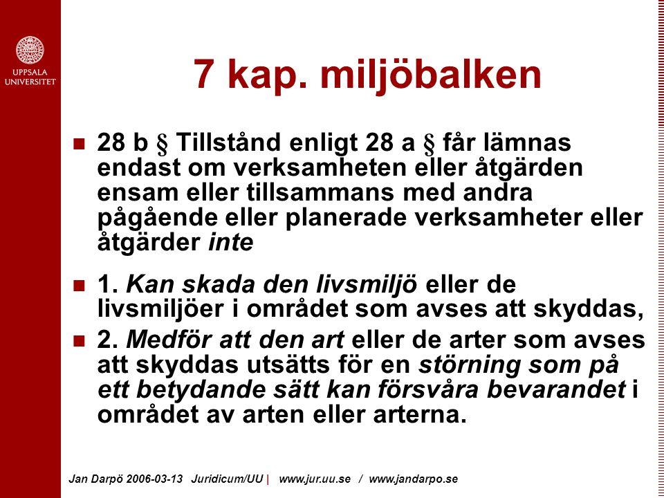 Jan Darpö 2006-03-13 Juridicum/UU | www.jur.uu.se / www.jandarpo.se 7 kap.