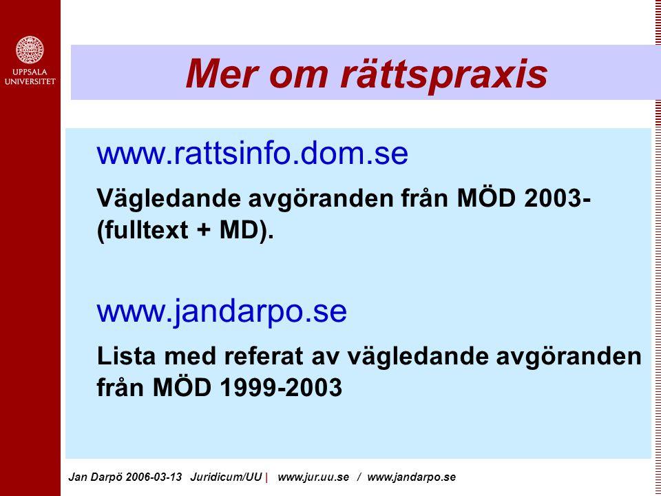Jan Darpö 2006-03-13 Juridicum/UU | www.jur.uu.se / www.jandarpo.se Mer om rättspraxis www.rattsinfo.dom.se Vägledande avgöranden från MÖD 2003- (fulltext + MD).