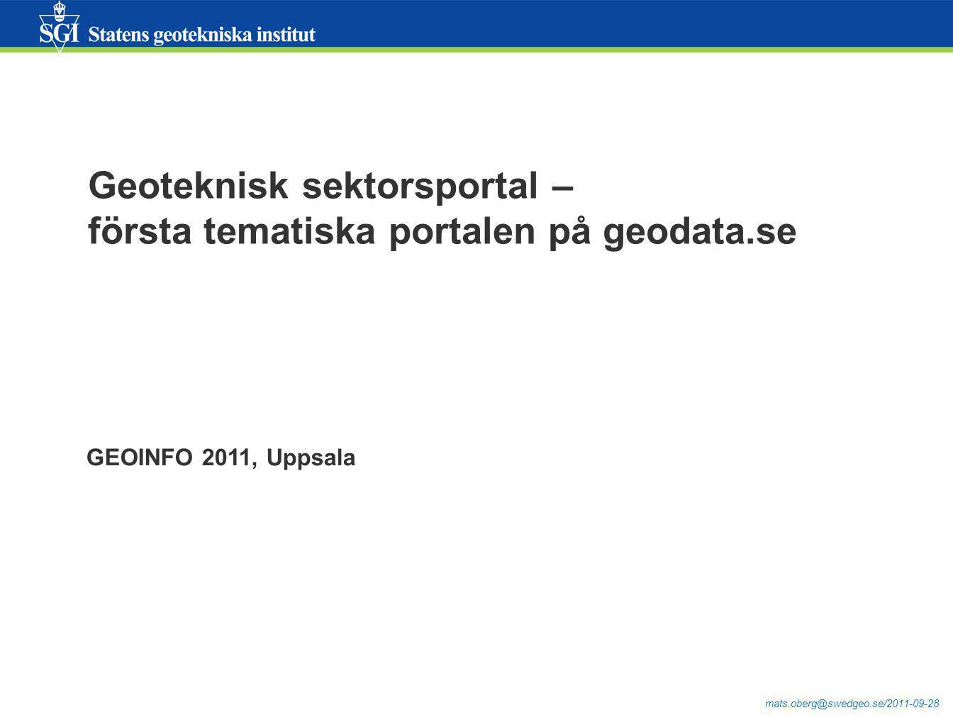 mats.oberg@swedgeo.se/2011-09-28 Geoteknisk sektorsportal – första tematiska portalen på geodata.se GEOINFO 2011, Uppsala