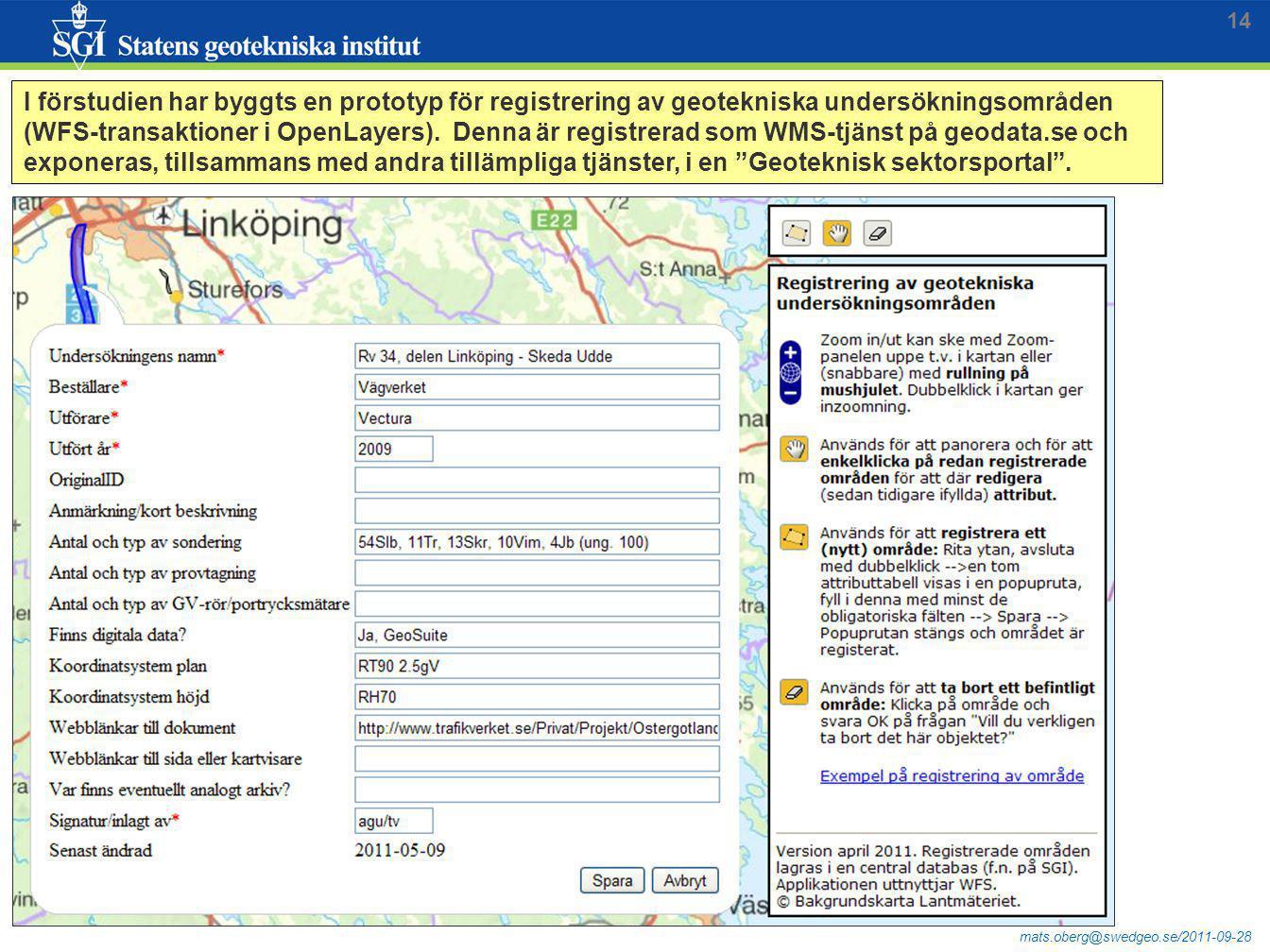 mats.oberg@swedgeo.se/2011-09-28 I förstudien har byggts en prototyp för registrering av geotekniska undersökningsområden (WFS-transaktioner i OpenLay