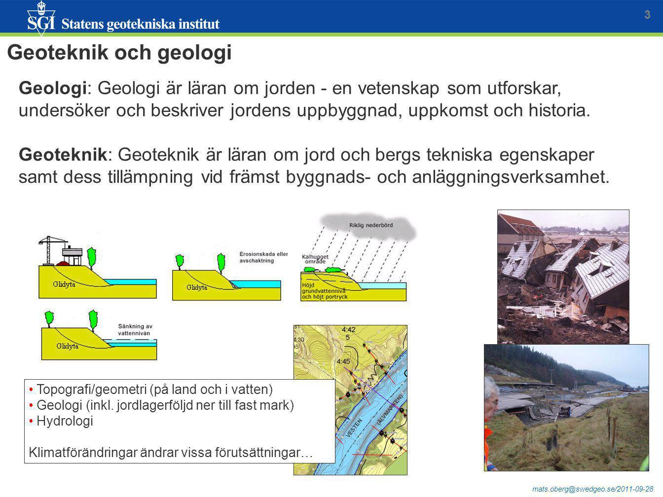 mats.oberg@swedgeo.se/2011-09-28 3 Geoteknik och geologi Geologi: Geologi är läran om jorden - en vetenskap som utforskar, undersöker och beskriver jo