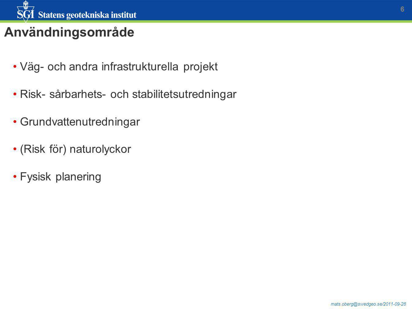 mats.oberg@swedgeo.se/2011-09-28 6 Användningsområde Väg- och andra infrastrukturella projekt Risk- sårbarhets- och stabilitetsutredningar Grundvatten