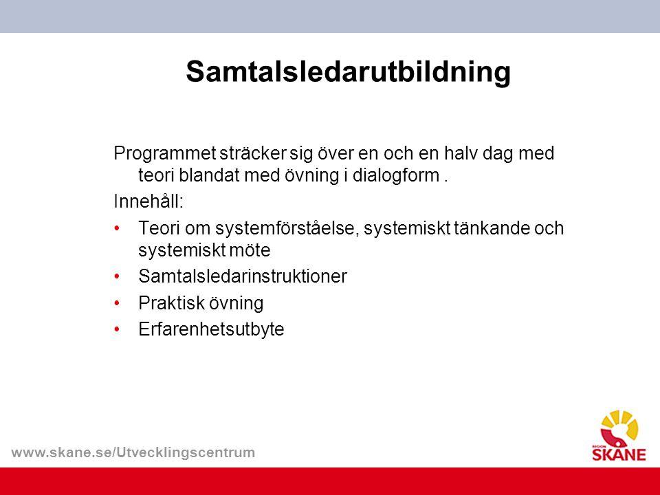 www.skane.se/Utvecklingscentrum Samtalsledarutbildning Programmet sträcker sig över en och en halv dag med teori blandat med övning i dialogform. Inne