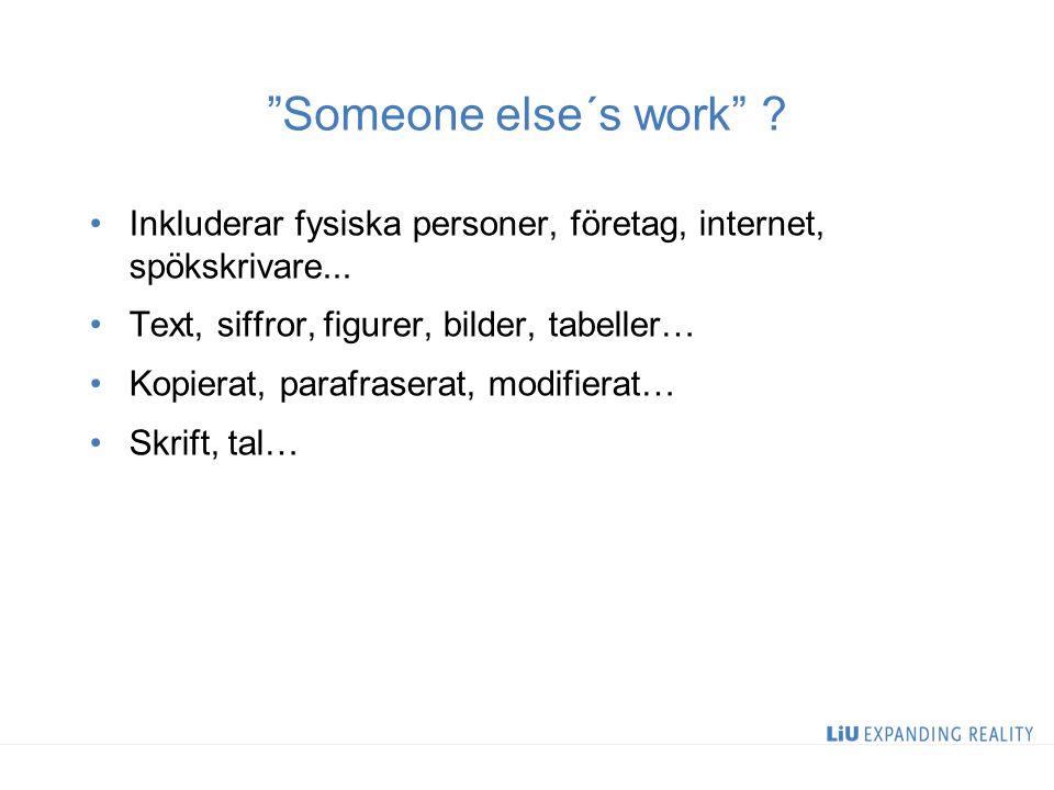 Someone else´s work . Inkluderar fysiska personer, företag, internet, spökskrivare...