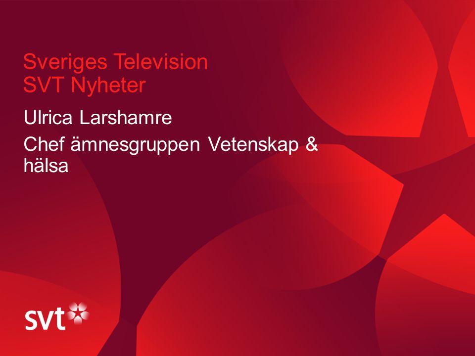 Sveriges Television SVT Nyheter Ulrica Larshamre Chef ämnesgruppen Vetenskap & hälsa Sidfot