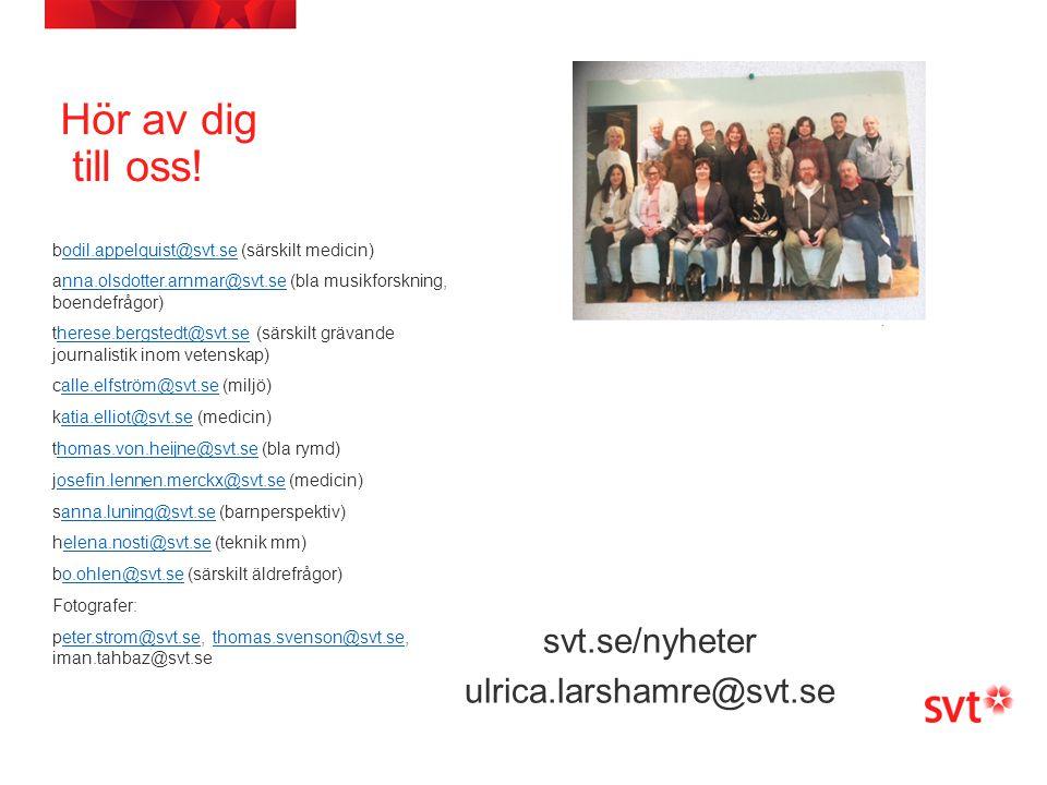 Hör av dig till oss! svt.se/nyheter ulrica.larshamre@svt.se bodil.appelquist@svt.se (särskilt medicin)odil.appelquist@svt.se anna.olsdotter.arnmar@svt
