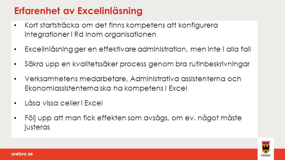 orebro.se Erfarenhet av Excelinläsning Kort startsträcka om det finns kompetens att konfigurera integrationer i Rd inom organisationen Excelinläsning