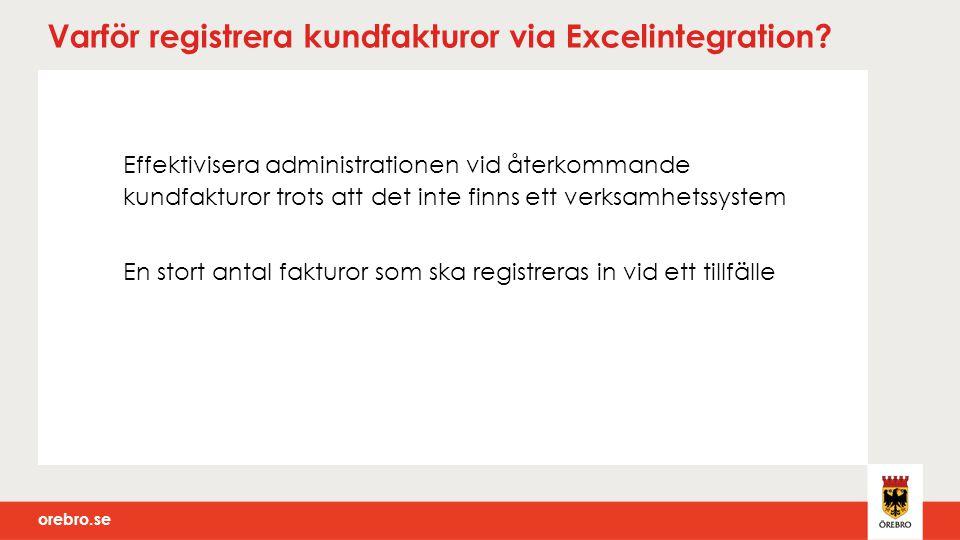 orebro.se Varför registrera kundfakturor via Excelintegration? Effektivisera administrationen vid återkommande kundfakturor trots att det inte finns e