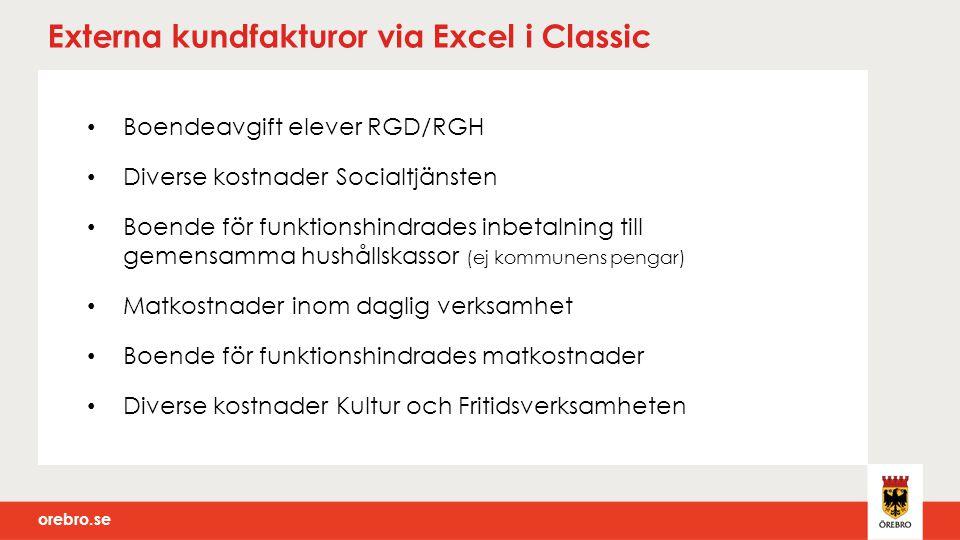 orebro.se Externa kundfakturor via Excel i Classic Boendeavgift elever RGD/RGH Diverse kostnader Socialtjänsten Boende för funktionshindrades inbetaln