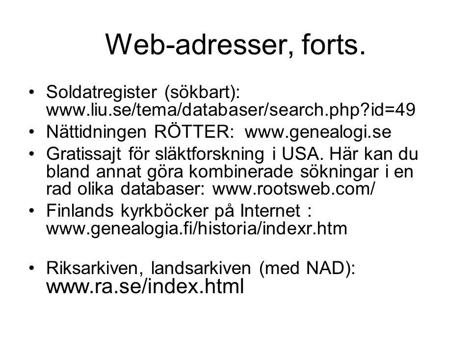 Web-adresser, forts. Soldatregister (sökbart): www.liu.se/tema/databaser/search.php?id=49 Nättidningen RÖTTER: www.genealogi.se Gratissajt för släktfo