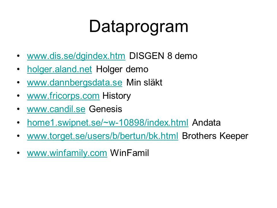Dataprogram www.dis.se/dgindex.htm DISGEN 8 demowww.dis.se/dgindex.htm holger.aland.net Holger demoholger.aland.net www.dannbergsdata.se Min släktwww.