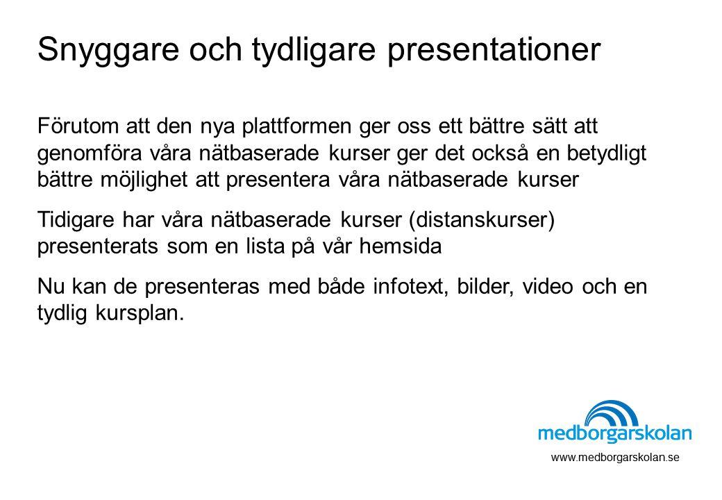 www.medborgarskolan.se Förutom att den nya plattformen ger oss ett bättre sätt att genomföra våra nätbaserade kurser ger det också en betydligt bättre