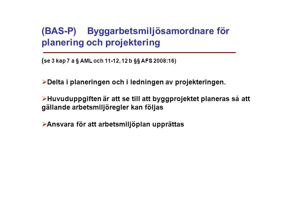 (BAS-P) Byggarbetsmiljösamordnare för planering och projektering ( se 3 kap 7 a § AML och 11-12, 12 b §§ AFS 2008:16)  Delta i planeringen och i ledn
