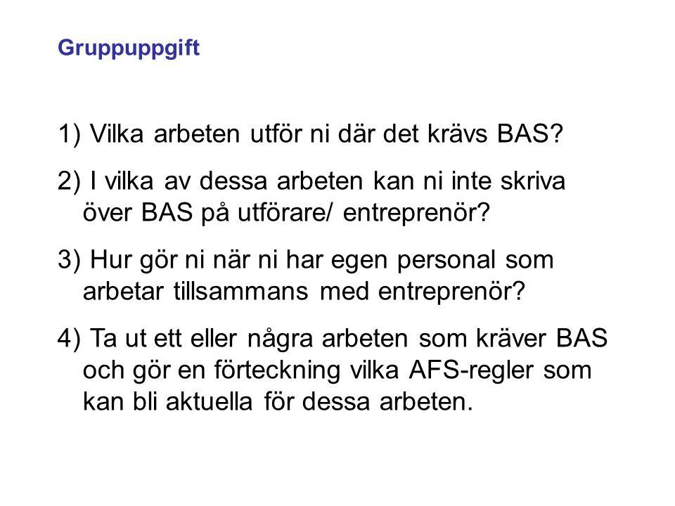 Gruppuppgift 1) Vilka arbeten utför ni där det krävs BAS? 2) I vilka av dessa arbeten kan ni inte skriva över BAS på utförare/ entreprenör? 3) Hur gör