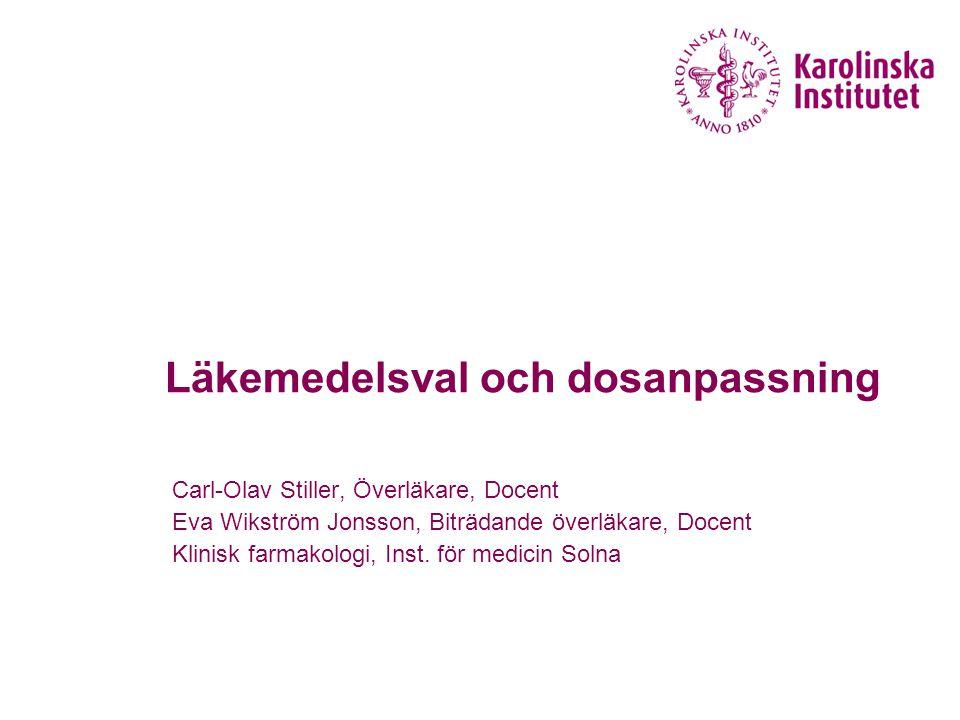 Läkemedelsval och dosanpassning Carl-Olav Stiller, Överläkare, Docent Eva Wikström Jonsson, Biträdande överläkare, Docent Klinisk farmakologi, Inst.