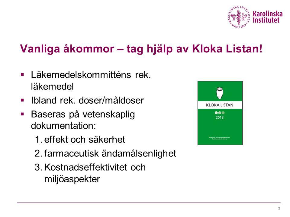 2 Vanliga åkommor – tag hjälp av Kloka Listan. Läkemedelskommitténs rek.