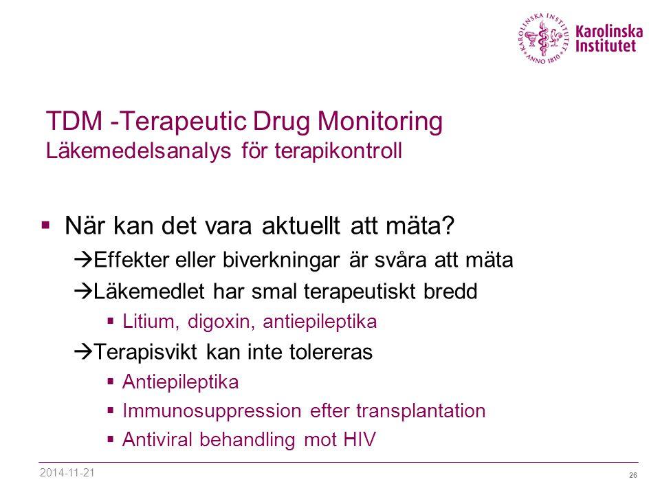 26 TDM -Terapeutic Drug Monitoring Läkemedelsanalys för terapikontroll  När kan det vara aktuellt att mäta.