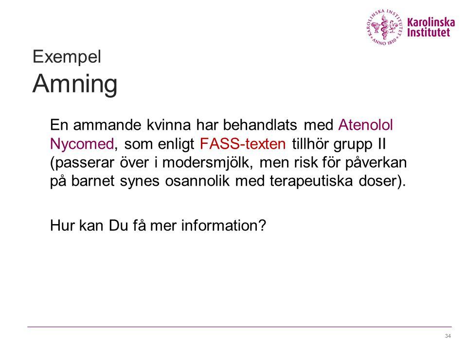 34 Exempel Amning En ammande kvinna har behandlats med Atenolol Nycomed, som enligt FASS-texten tillhör grupp II (passerar över i modersmjölk, men risk för påverkan på barnet synes osannolik med terapeutiska doser).