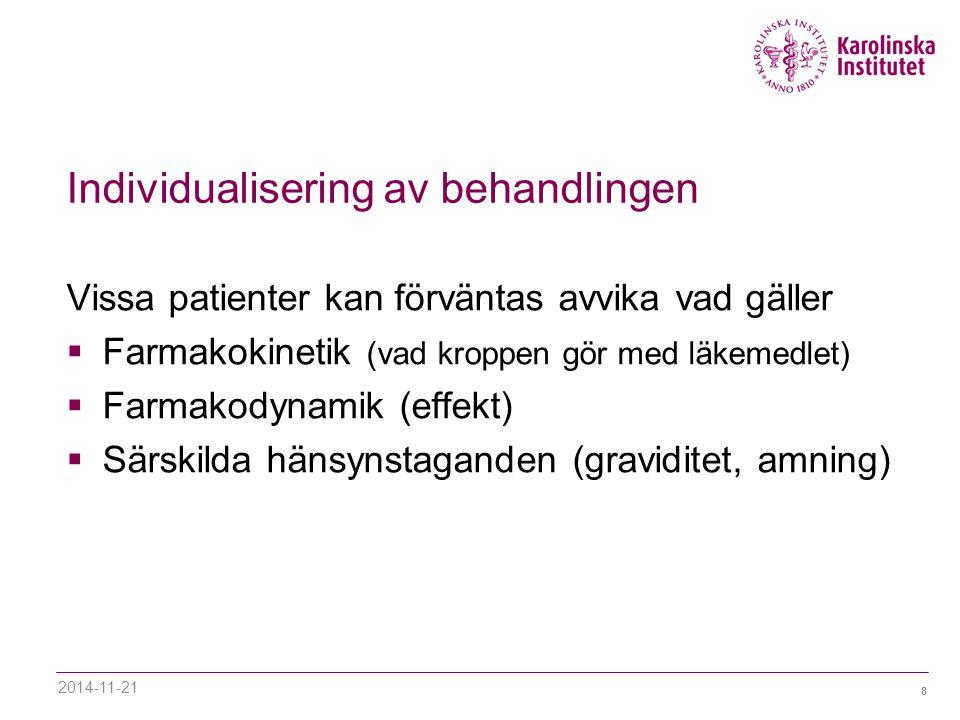 8 Individualisering av behandlingen Vissa patienter kan förväntas avvika vad gäller  Farmakokinetik (vad kroppen gör med läkemedlet)  Farmakodynamik (effekt)  Särskilda hänsynstaganden (graviditet, amning) 2014-11-21
