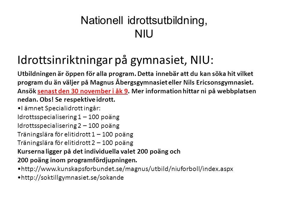 Nationell idrottsutbildning, NIU Idrottsinriktningar på gymnasiet, NIU: Utbildningen är öppen för alla program. Detta innebär att du kan söka hit vilk