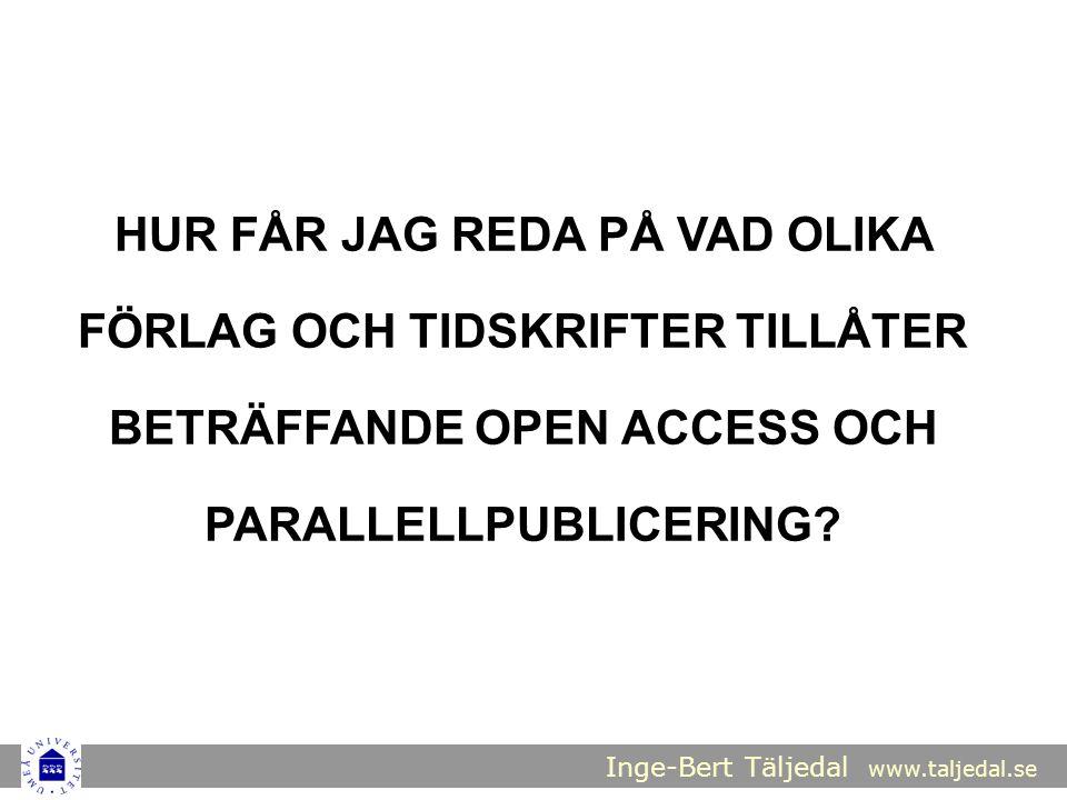 Inge-Bert Täljedal www.taljedal.se HUR FÅR JAG REDA PÅ VAD OLIKA FÖRLAG OCH TIDSKRIFTER TILLÅTER BETRÄFFANDE OPEN ACCESS OCH PARALLELLPUBLICERING?