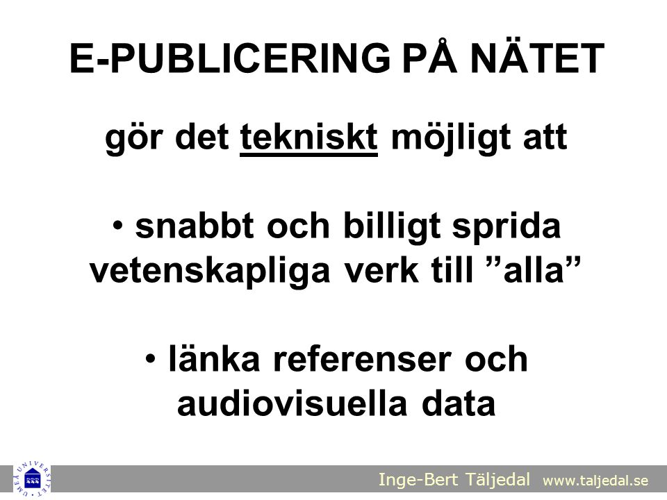 """Inge-Bert Täljedal www.taljedal.se E-PUBLICERING PÅ NÄTET gör det tekniskt möjligt att snabbt och billigt sprida vetenskapliga verk till """"alla"""" länka"""