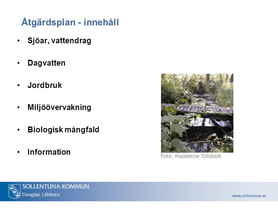 www.sollentuna.se Douglas Lithborn Åtgärdsplan - innehåll Sjöar, vattendrag Dagvatten Jordbruk Miljöövervakning Biologisk mångfald Information