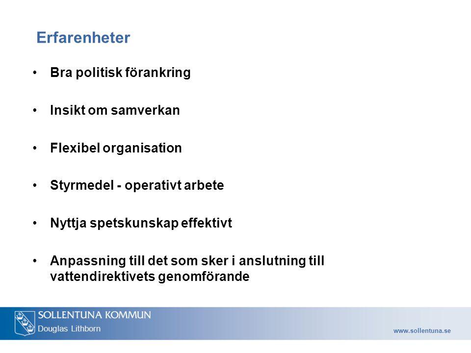 www.sollentuna.se Douglas Lithborn Erfarenheter Bra politisk förankring Insikt om samverkan Flexibel organisation Styrmedel - operativt arbete Nyttja spetskunskap effektivt Anpassning till det som sker i anslutning till vattendirektivets genomförande
